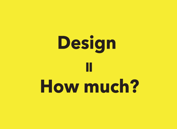 Design=How much?