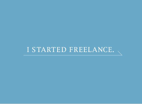 I STARTED FREELANCE.